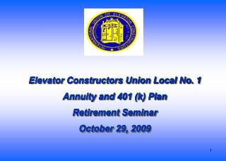 Elevator Constructors Union Local No. 1  Annuity and 401 (k) Plan Retirement Seminar