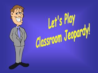 Let's Play  Classroom Jeopardy!