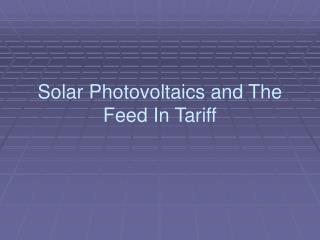 Solar Photovoltaics and The Feed In Tariff