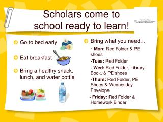 Scholars come to  school ready to learn!