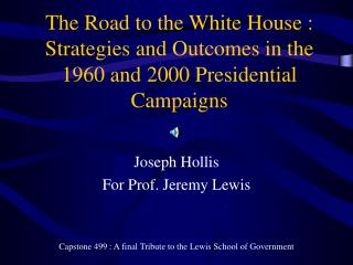 The Road to the White House : Strategies and Outcomes in the 1960 and 2000 Presidential Campaigns