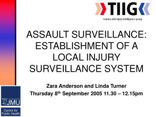 ASSAULT SURVEILLANCE: ESTABLISHMENT OF A LOCAL INJURY SURVEILLANCE SYSTEM