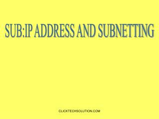 SUB:IP ADDRESS AND SUBNETTING