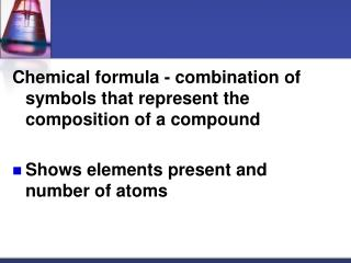 Chemical formula - combination of symbols that represent the composition of a compound