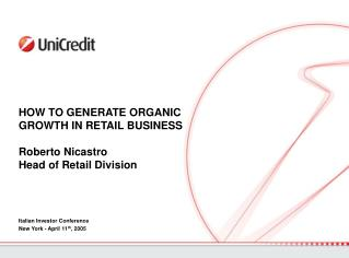 HOW TO GENERATE ORGANIC GROWTH IN RETAIL BUSINESS Roberto Nicastro Head of Retail Division