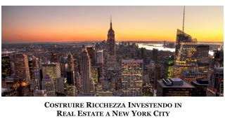 Costruire Ricchezza Investendo in  Real Estate  a  New  York City