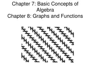 Chapter 7: Basic Concepts of Algebra Chapter 8: Graphs and Functions