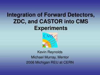 Integration of Forward Detectors, ZDC, and CASTOR into CMS Experiments