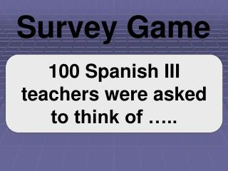 100 Spanish III teachers were asked to think of …..