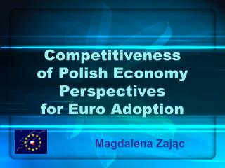 Competitiveness  of Polish Economy Perspectives  for Euro Adoption