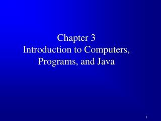 Chapter 3  Introduction to Computers, Programs, and Java