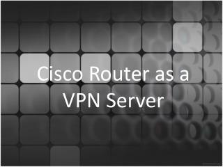 Cisco Router as a VPN Server