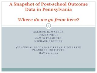 A Snapshot of Post-school Outcome Data in Pennsylvania  Where do we go from here?