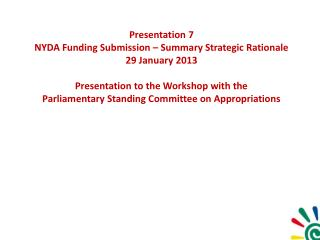 Presentation 7 NYDA Funding Submission – Summary Strategic Rationale 29 January 2013