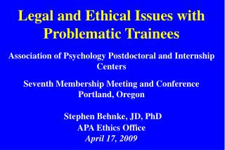 Legal and Ethical Issues with Problematic Trainees Association of Psychology Postdoctoral and Internship Centers Seventh