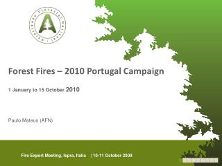 Forest Fires – 2010 Portugal Campaign 1 January to 15 October  2010 Paulo Mateus (AFN)