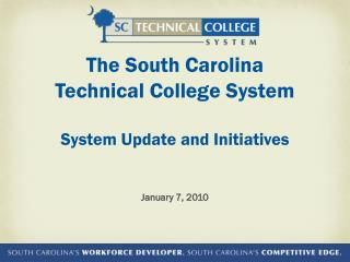 The South Carolina Technical College System System Update and Initiatives January 7, 2010