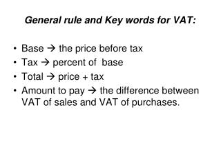 General rule and Key words for VAT: Base    the price before tax Tax    percent of  base
