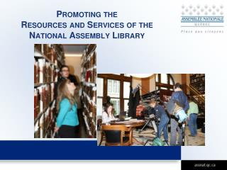 Promoting the  Resources and Services of the  National Assembly Library