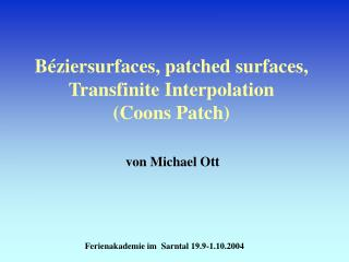 B é ziersurfaces, patched surfaces,  Transfinite Interpolation  (Coons Patch)