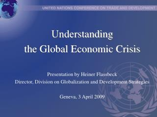 Understanding  the Global Economic Crisis Presentation by Heiner Flassbeck