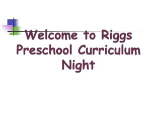 Welcome to Riggs Preschool Curriculum Night