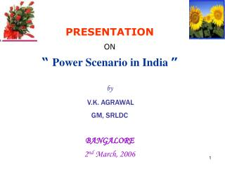 "PRESENTATION ON ""  Power Scenario in India  "" by   V.K. AGRAWAL  GM, SRLDC BANGALORE"