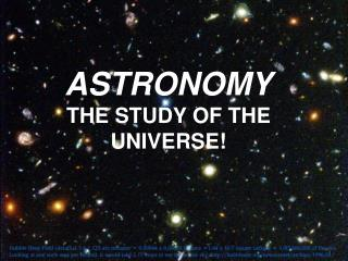 ASTRONOMY THE STUDY OF THE UNIVERSE!