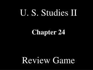 U. S. Studies II Chapter 24 Review Game