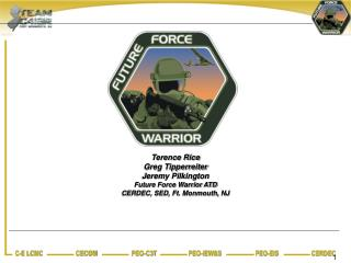 Terence Rice Greg Tipperreiter Jeremy Pilkington Future Force Warrior ATD CERDEC, SED, Ft. Monmouth, NJ