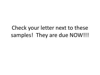Check your letter next to these samples!  They are due NOW!!!