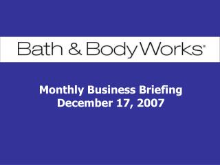 Monthly Business Briefing December 17, 2007