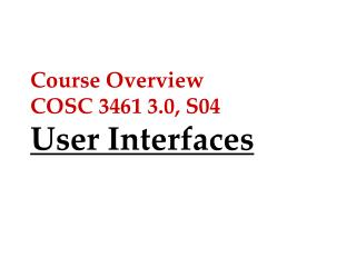 Course Overview COSC 3461 3.0, S04 User Interfaces