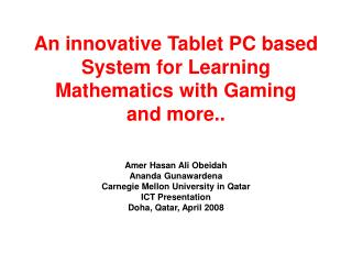 An innovative Tablet PC based System for Learning Mathematics with Gaming and more..