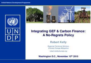 Integrating GEF & Carbon Finance: A No-Regrets Policy Robert Kelly