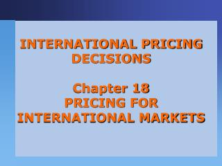 INTERNATIONAL PRICING DECISIONS Chapter 18 PRICING FOR INTERNATIONAL MARKETS