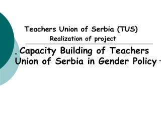 """  Capacity Building of Teachers Union of Serbia in Gender Policy """