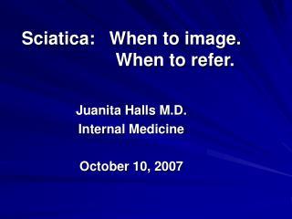 Sciatica:  When to image.   When to refer.