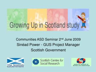Communities ASD Seminar 2 nd  June 2009 Sinéad Power - GUS Project Manager  Scottish Government