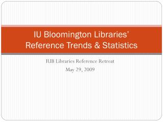 IU Bloomington Libraries' Reference Trends & Statistics