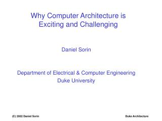 Why Computer Architecture is  Exciting and Challenging