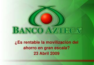 ¿Es rentable la movilización del  ahorro en gran escala? 23 Abril 2009