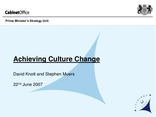 Achieving Culture Change David Knott and Stephen Muers 22 nd  June 2007