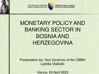 MONETARY POLICY AND  BANK ING  SE C TOR  IN  BOSNI A AND  HER Z EGOVIN A
