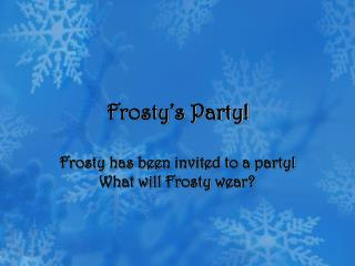 Frosty's Party!