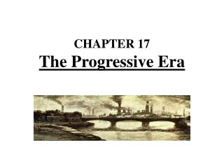 CHAPTER 17 The Progressive Era
