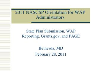 2011 NASCSP Orientation for WAP Administrators