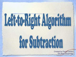Left-to-Right Algorithm      for Subtraction