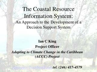 Ian C King Project Officer Adapting to Climate Change in the Caribbean (ACCC) Project