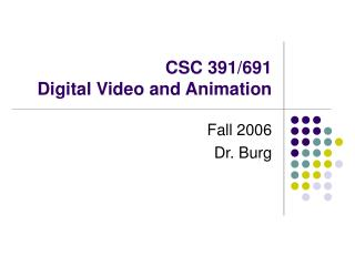 CSC 391/691  Digital Video and Animation
